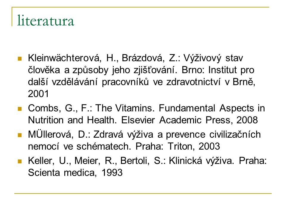 literatura Kleinwächterová, H., Brázdová, Z.: Výživový stav člověka a způsoby jeho zjišťování. Brno: Institut pro další vzdělávání pracovníků ve zdrav