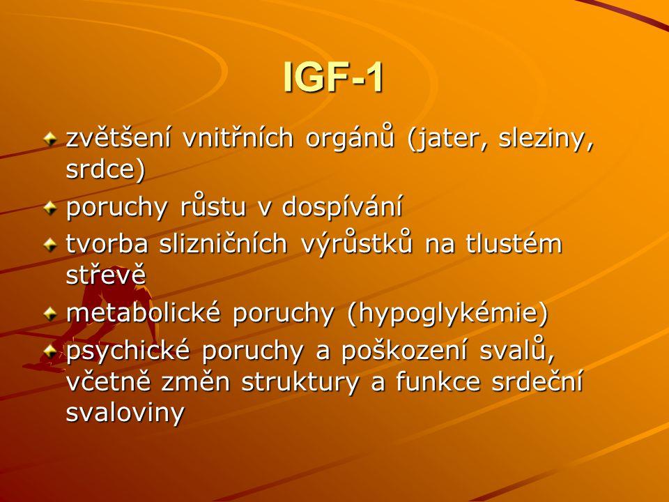 IGF-1 zvětšení vnitřních orgánů (jater, sleziny, srdce) poruchy růstu v dospívání tvorba slizničních výrůstků na tlustém střevě metabolické poruchy (h