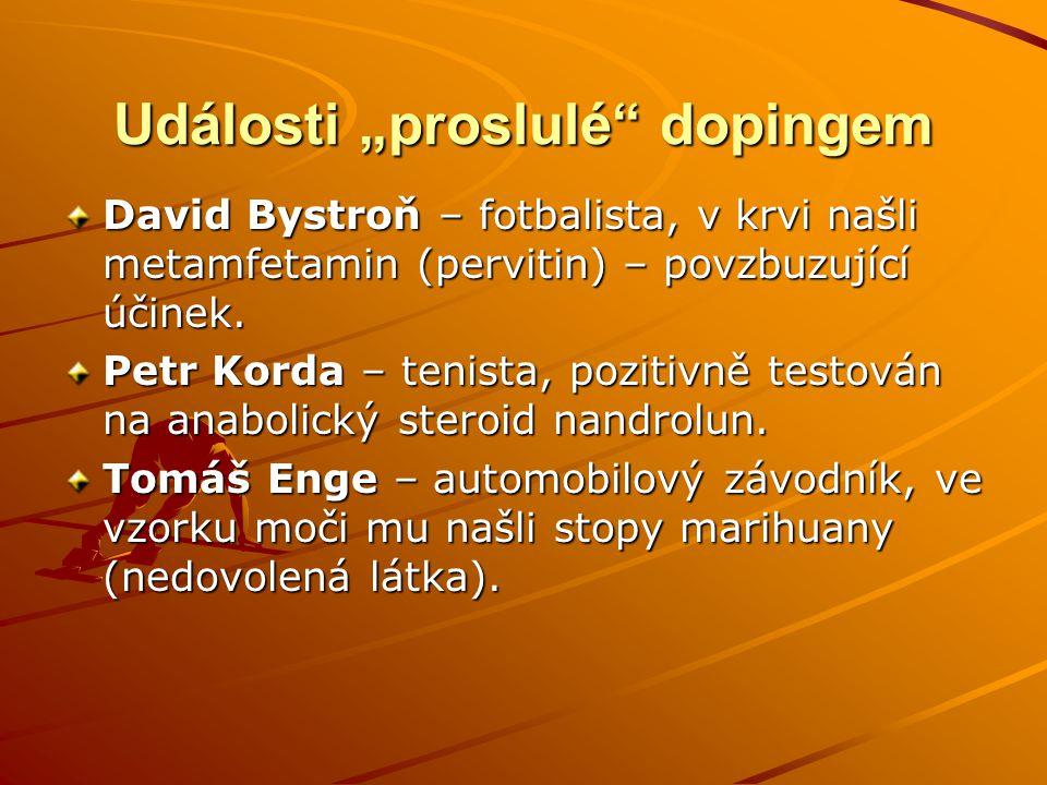 """Události """"proslulé"""" dopingem David Bystroň – fotbalista, v krvi našli metamfetamin (pervitin) – povzbuzující účinek. Petr Korda – tenista, pozitivně t"""