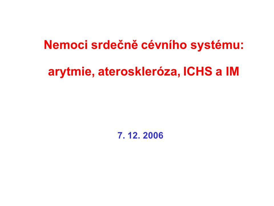 Nemoci srdečně cévního systému: arytmie, ateroskleróza, ICHS a IM 7. 12. 2006