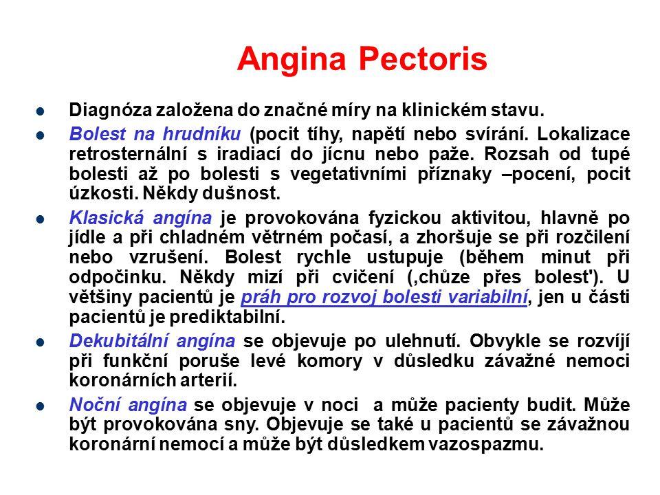 Angina Pectoris Diagnóza založena do značné míry na klinickém stavu. Bolest na hrudníku (pocit tíhy, napětí nebo svírání. Lokalizace retrosternální s