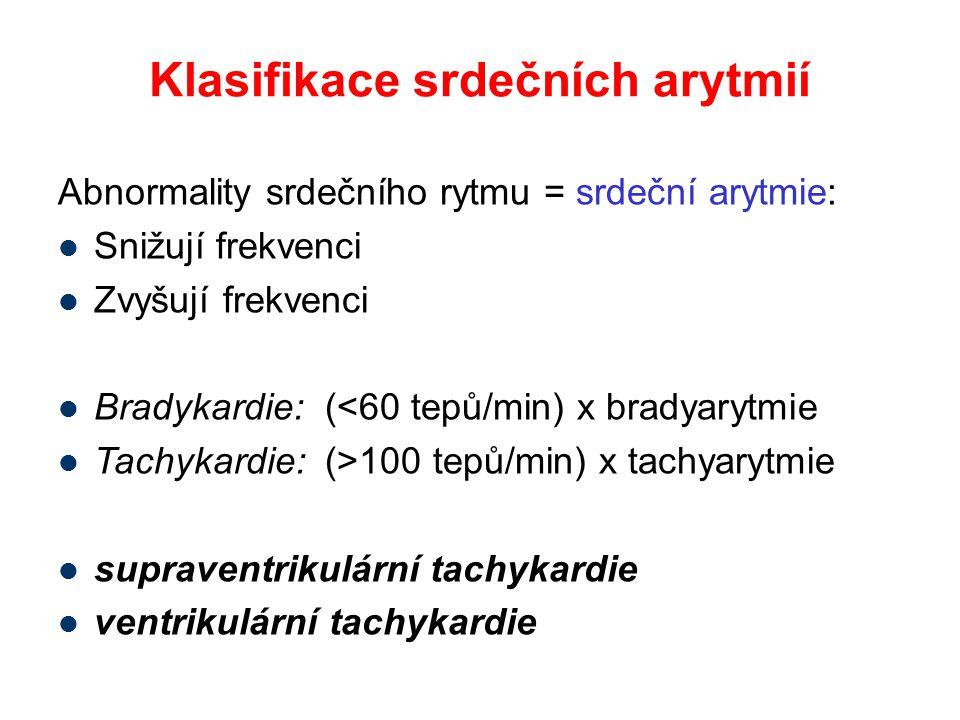 Klasifikace srdečních arytmií Abnormality srdečního rytmu = srdeční arytmie: Snižují frekvenci Zvyšují frekvenci Bradykardie: (<60 tepů/min) x bradyar