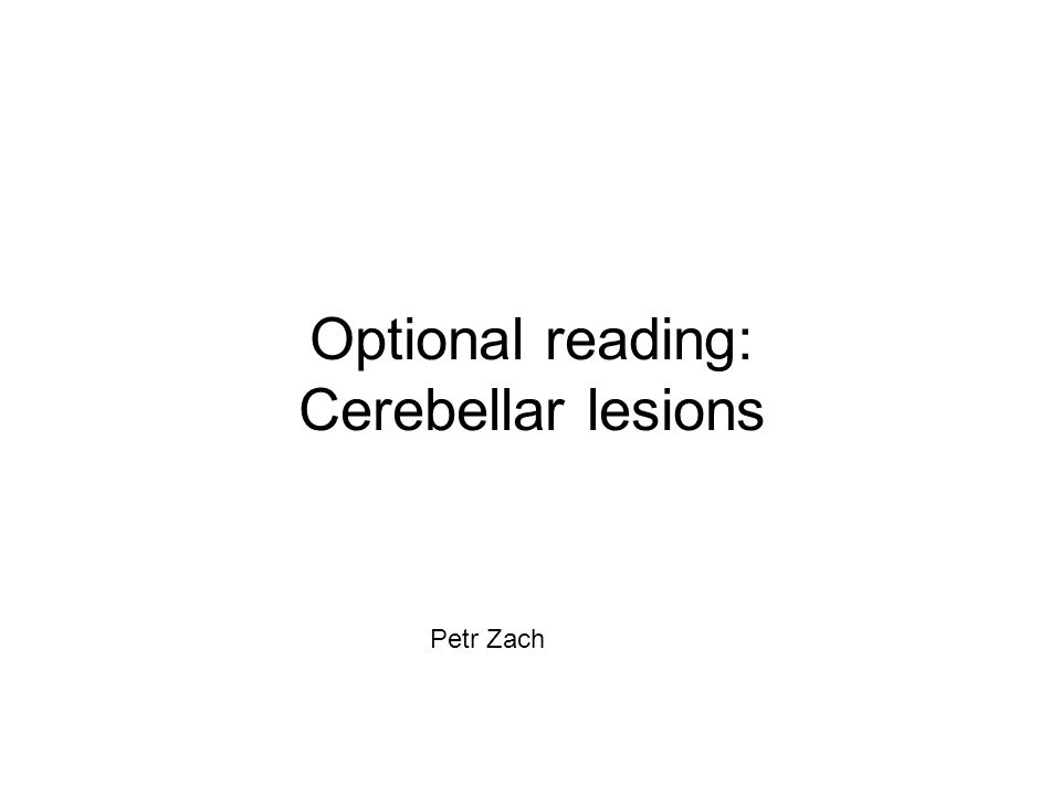 Optional reading: Cerebellar lesions Petr Zach