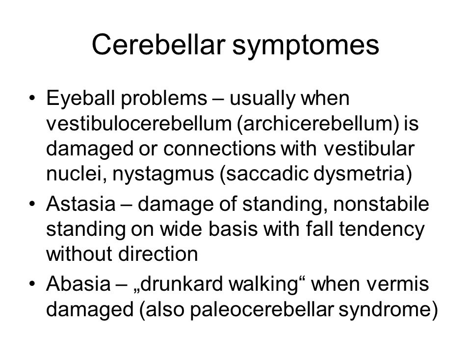 Cerebellar symptomes Eyeball problems – usually when vestibulocerebellum (archicerebellum) is damaged or connections with vestibular nuclei, nystagmus