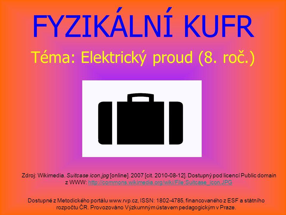 FYZIKÁLNÍ KUFR Téma: Elektrický proud (8. roč.) Zdroj: Wikimedia. Suitcase icon.jpg [online]. 2007 [cit. 2010-08-12]. Dostupný pod licencí Public doma