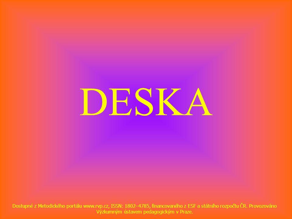 DESKA Dostupné z Metodického portálu www.rvp.cz, ISSN: 1802–4785, financovaného z ESF a státního rozpočtu ČR. Provozováno Výzkumným ústavem pedagogick