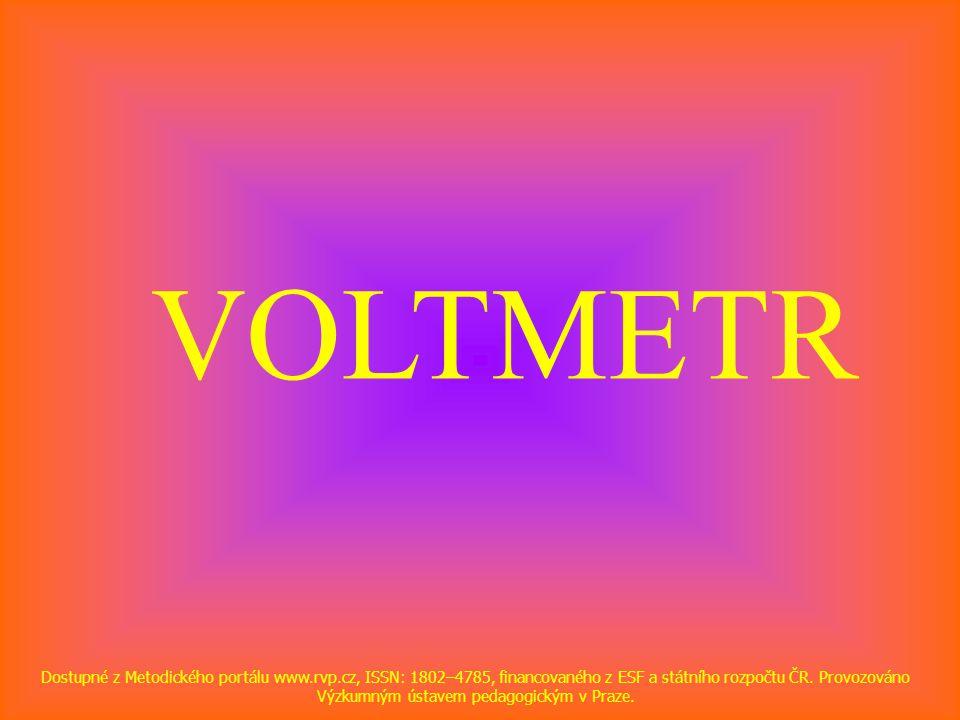 VOLTMETR Dostupné z Metodického portálu www.rvp.cz, ISSN: 1802–4785, financovaného z ESF a státního rozpočtu ČR. Provozováno Výzkumným ústavem pedagog