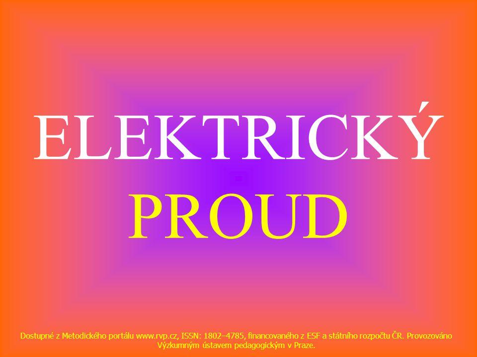 ELEKTRICKÝ PROUD Dostupné z Metodického portálu www.rvp.cz, ISSN: 1802–4785, financovaného z ESF a státního rozpočtu ČR. Provozováno Výzkumným ústavem