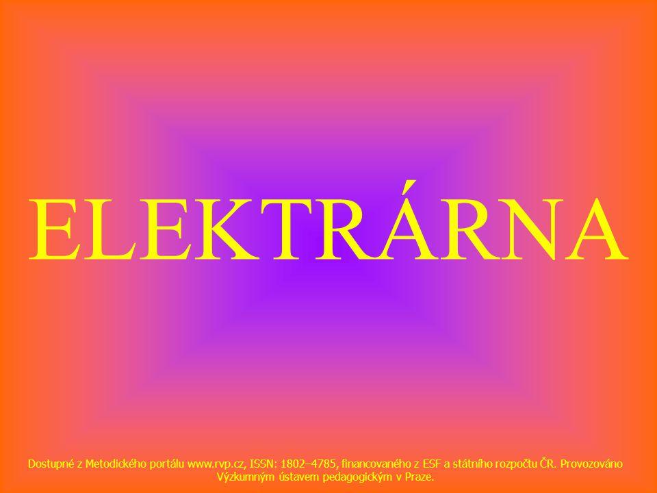 ELEKTRÁRNA Dostupné z Metodického portálu www.rvp.cz, ISSN: 1802–4785, financovaného z ESF a státního rozpočtu ČR. Provozováno Výzkumným ústavem pedag