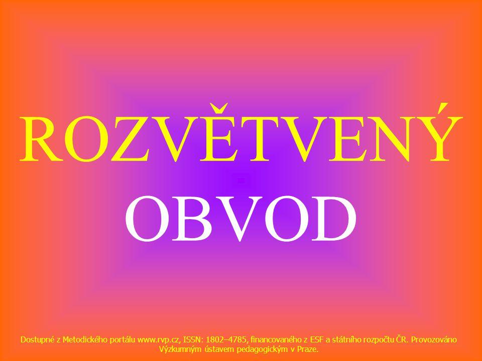 ROZVĚTVENÝ OBVOD Dostupné z Metodického portálu www.rvp.cz, ISSN: 1802–4785, financovaného z ESF a státního rozpočtu ČR. Provozováno Výzkumným ústavem