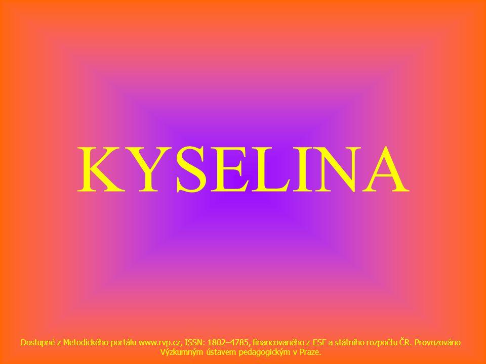 KYSELINA Dostupné z Metodického portálu www.rvp.cz, ISSN: 1802–4785, financovaného z ESF a státního rozpočtu ČR. Provozováno Výzkumným ústavem pedagog