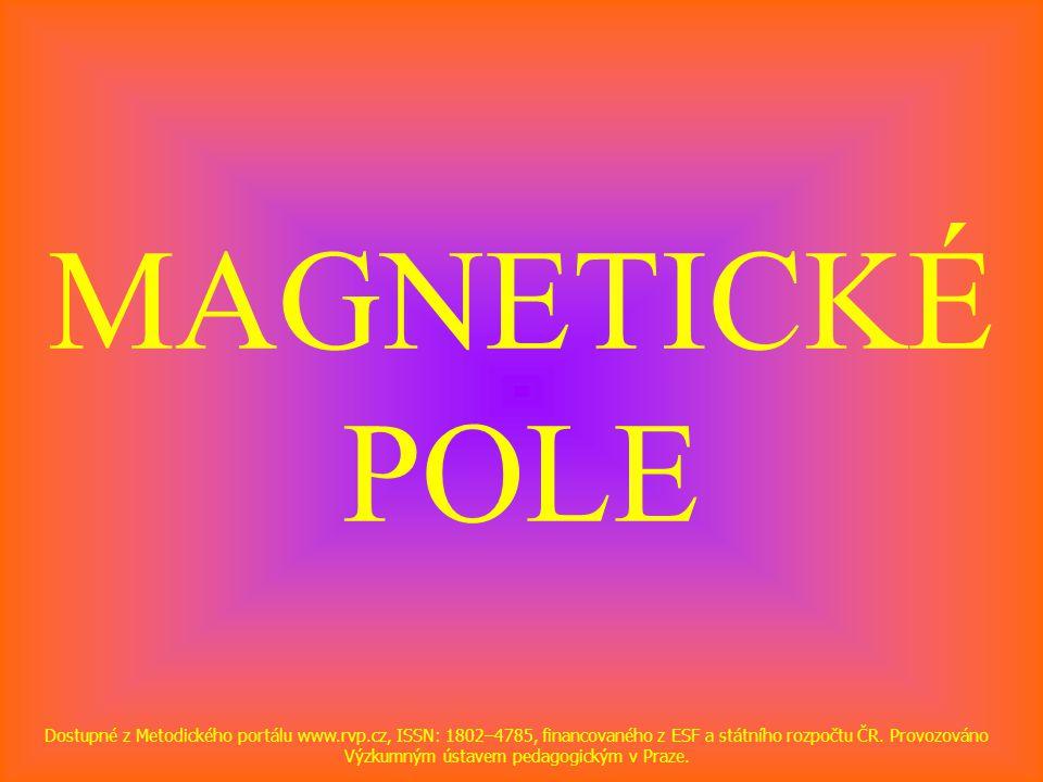 MAGNETICKÉ POLE Dostupné z Metodického portálu www.rvp.cz, ISSN: 1802–4785, financovaného z ESF a státního rozpočtu ČR. Provozováno Výzkumným ústavem