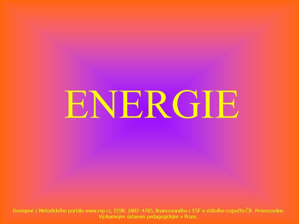 ENERGIE Dostupné z Metodického portálu www.rvp.cz, ISSN: 1802–4785, financovaného z ESF a státního rozpočtu ČR. Provozováno Výzkumným ústavem pedagogi