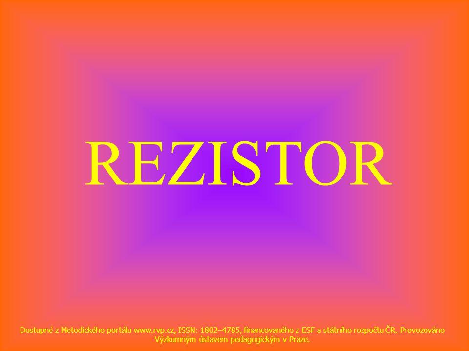 REZISTOR Dostupné z Metodického portálu www.rvp.cz, ISSN: 1802–4785, financovaného z ESF a státního rozpočtu ČR. Provozováno Výzkumným ústavem pedagog