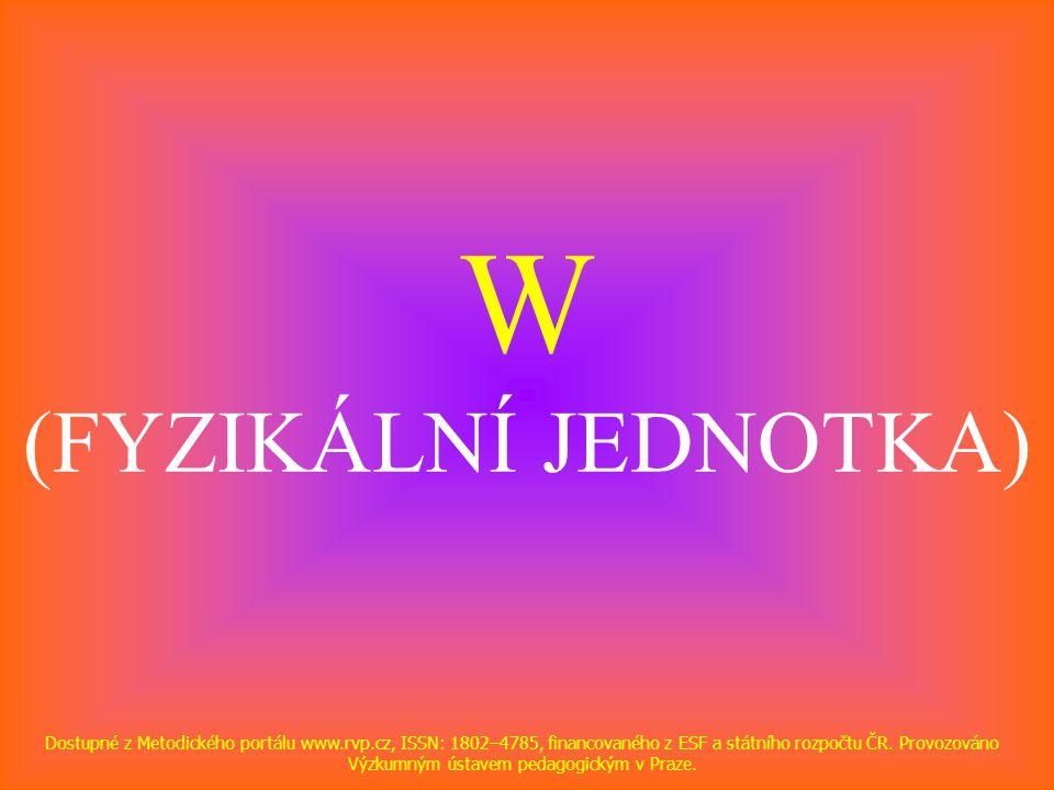 W (FYZIKÁLNÍ JEDNOTKA) Dostupné z Metodického portálu www.rvp.cz, ISSN: 1802–4785, financovaného z ESF a státního rozpočtu ČR. Provozováno Výzkumným ú