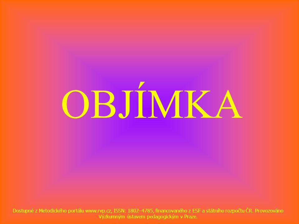 OBJÍMKA Dostupné z Metodického portálu www.rvp.cz, ISSN: 1802–4785, financovaného z ESF a státního rozpočtu ČR. Provozováno Výzkumným ústavem pedagogi