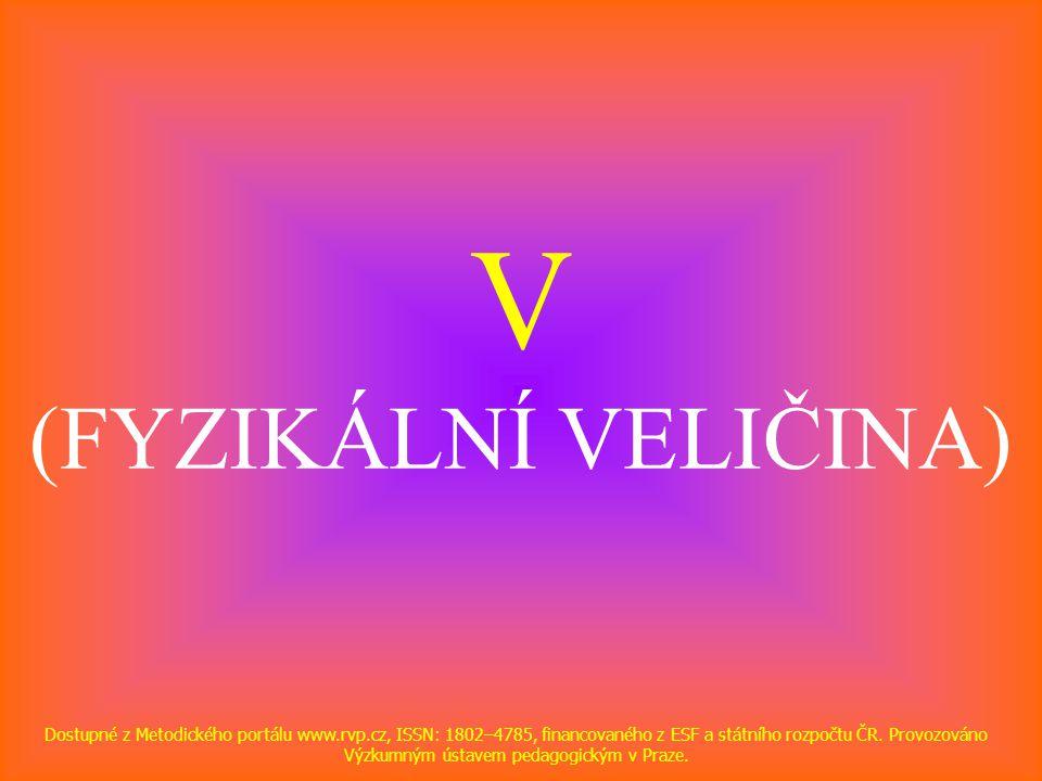 V (FYZIKÁLNÍ VELIČINA) Dostupné z Metodického portálu www.rvp.cz, ISSN: 1802–4785, financovaného z ESF a státního rozpočtu ČR. Provozováno Výzkumným ú