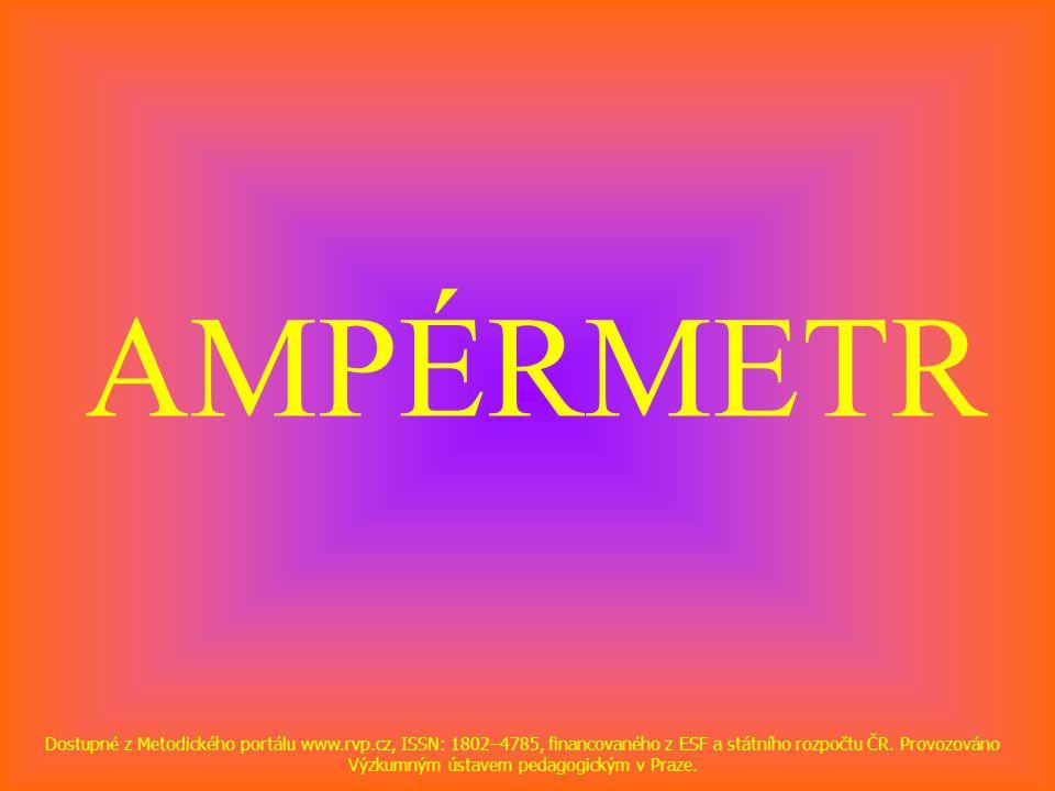 AMPÉRMETR Dostupné z Metodického portálu www.rvp.cz, ISSN: 1802–4785, financovaného z ESF a státního rozpočtu ČR. Provozováno Výzkumným ústavem pedago