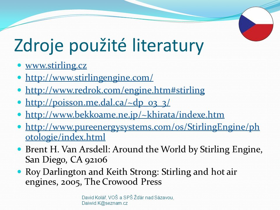 Zdroje použité literatury www.stirling.cz http://www.stirlingengine.com/ http://www.redrok.com/engine.htm#stirling http://poisson.me.dal.ca/~dp_03_3/