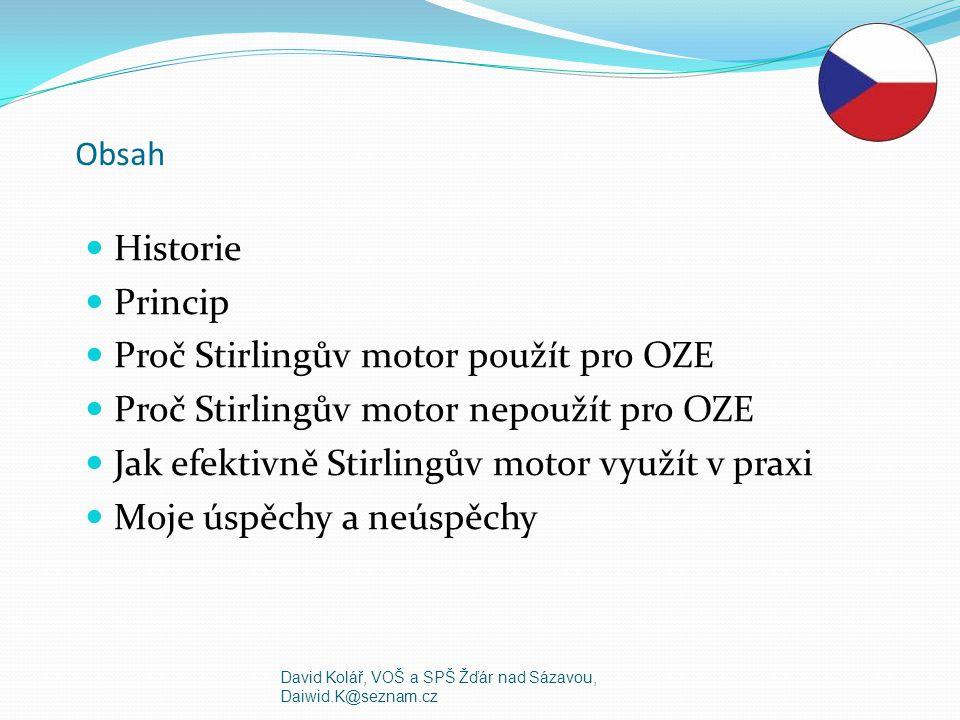Obsah Historie Princip Proč Stirlingův motor použít pro OZE Proč Stirlingův motor nepoužít pro OZE Jak efektivně Stirlingův motor využít v praxi Moje