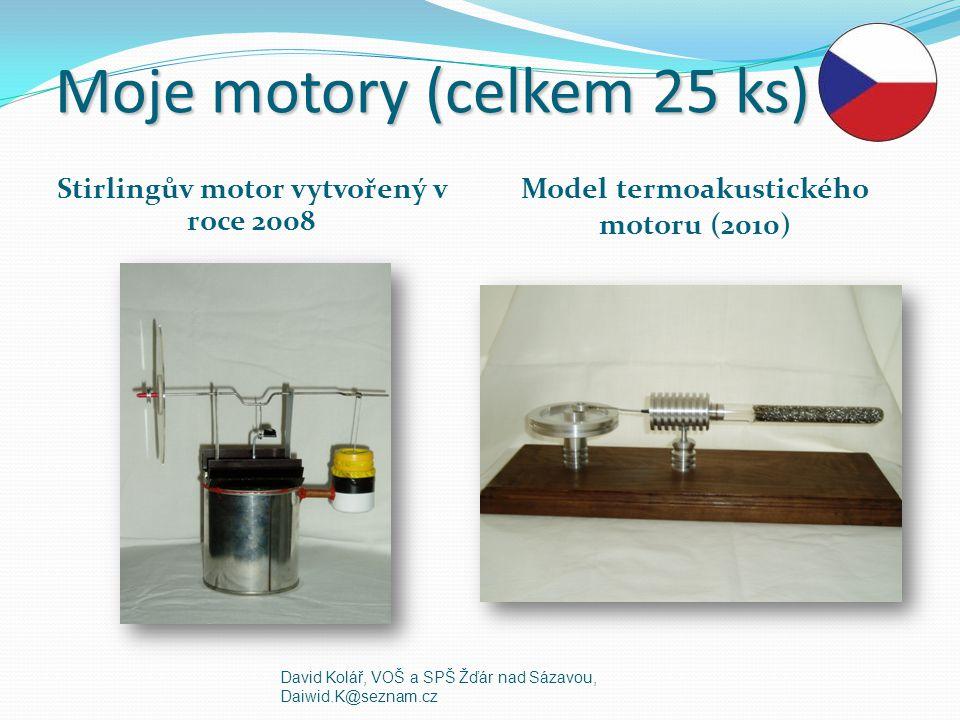 Moje motory (celkem 25 ks) Stirlingův motor vytvořený v roce 2008 Model termoakustického motoru (2010) David Kolář, VOŠ a SPŠ Žďár nad Sázavou, Daiwid