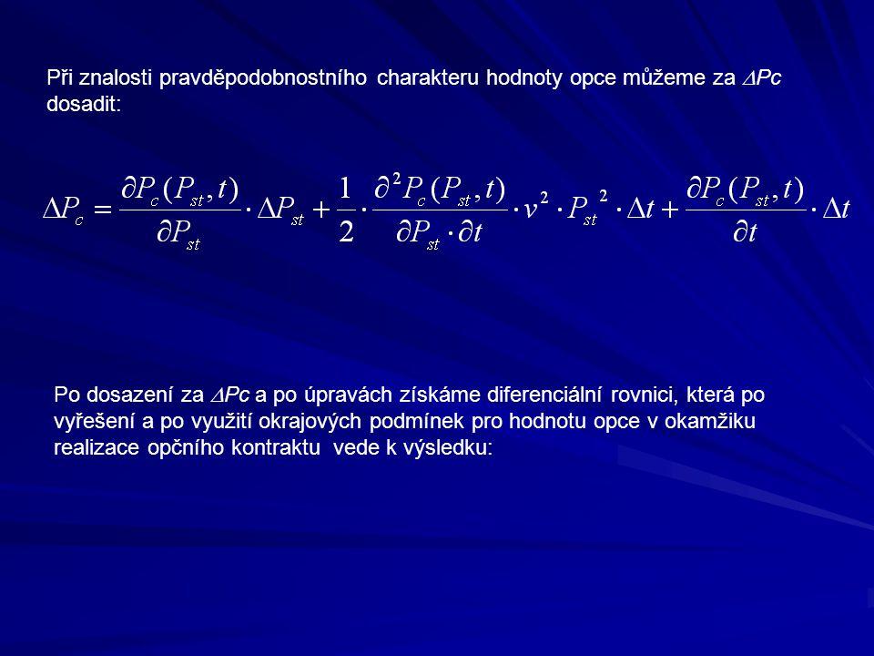 Při znalosti pravděpodobnostního charakteru hodnoty opce můžeme za  Pc dosadit: Po dosazení za  Pc a po úpravách získáme diferenciální rovnici, která po vyřešení a po využití okrajových podmínek pro hodnotu opce v okamžiku realizace opčního kontraktu vede k výsledku: