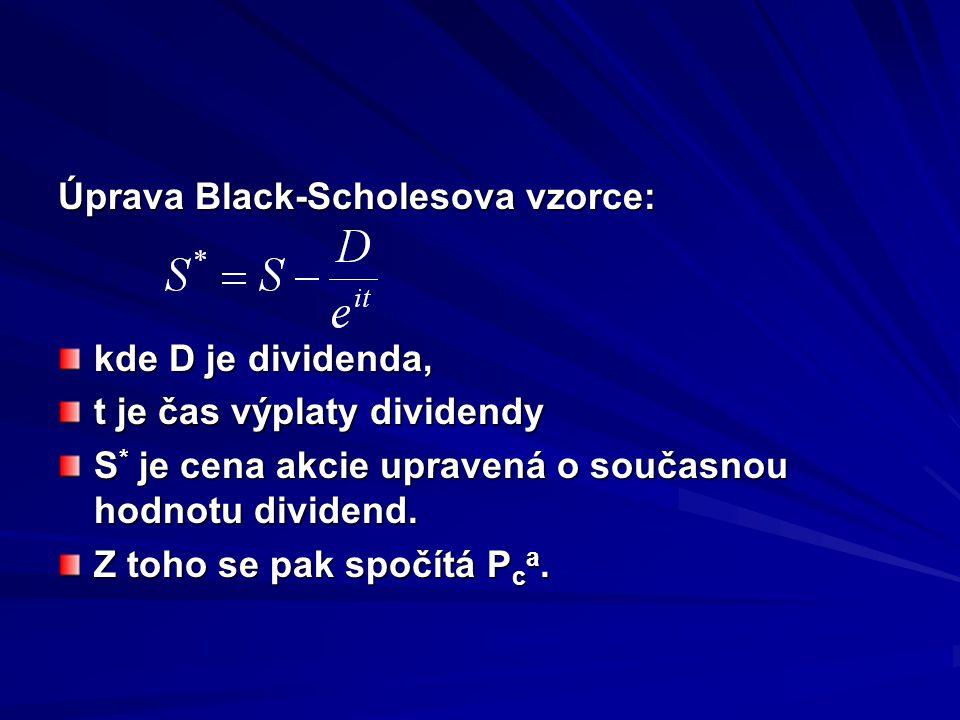 Úprava Black-Scholesova vzorce: kde D je dividenda, t je čas výplaty dividendy S * je cena akcie upravená o současnou hodnotu dividend.