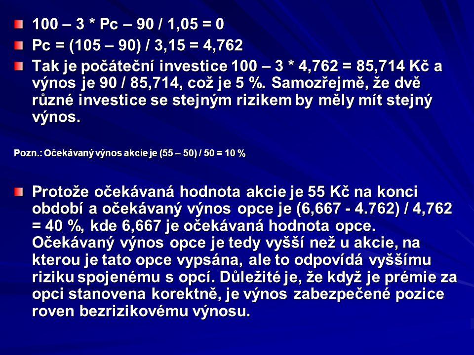 100 – 3 * Pc – 90 / 1,05 = 0 Pc = (105 – 90) / 3,15 = 4,762 Tak je počáteční investice 100 – 3 * 4,762 = 85,714 Kč a výnos je 90 / 85,714, což je 5 %.