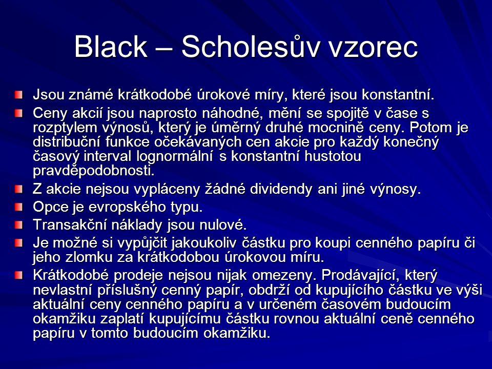 Black – Scholesův vzorec Jsou známé krátkodobé úrokové míry, které jsou konstantní. Ceny akcií jsou naprosto náhodné, mění se spojitě v čase s rozptyl