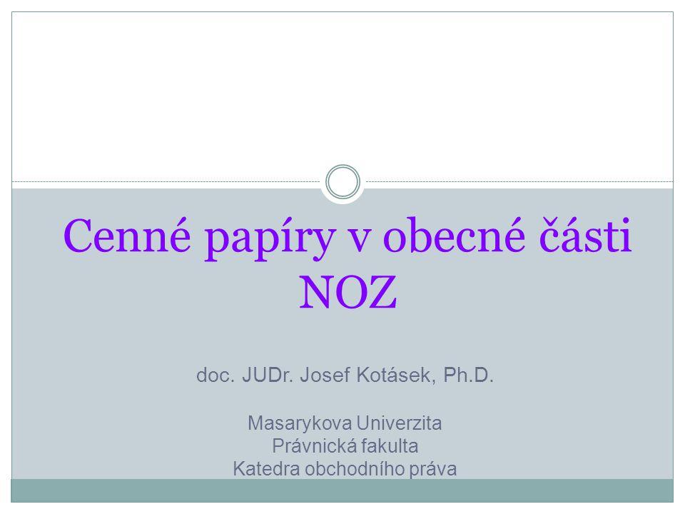 Cenné papíry v obecné části NOZ doc.JUDr. Josef Kotásek, Ph.D.