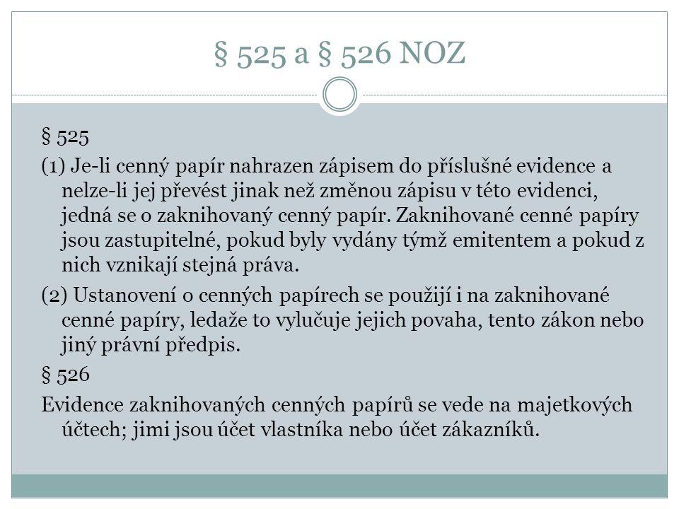 § 525 a § 526 NOZ § 525 (1) Je-li cenný papír nahrazen zápisem do příslušné evidence a nelze-li jej převést jinak než změnou zápisu v této evidenci, jedná se o zaknihovaný cenný papír.
