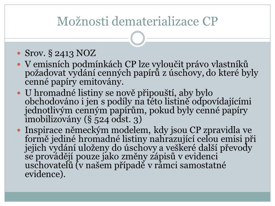 Možnosti dematerializace CP Srov. § 2413 NOZ V emisních podmínkách CP lze vyloučit právo vlastníků požadovat vydání cenných papírů z úschovy, do které