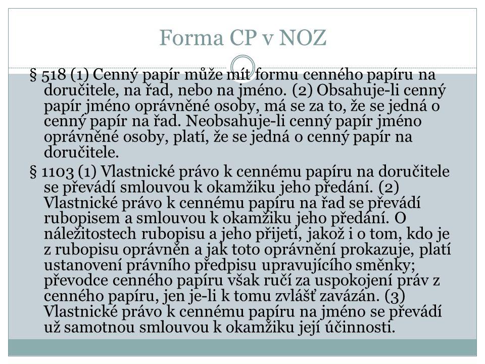 Forma CP v NOZ § 518 (1) Cenný papír může mít formu cenného papíru na doručitele, na řad, nebo na jméno. (2) Obsahuje-li cenný papír jméno oprávněné o