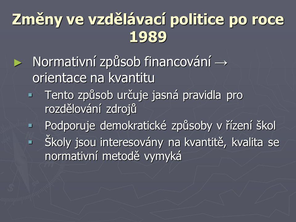 Změny ve vzdělávací politice po roce 1989 ► Normativní způsob financování → orientace na kvantitu  Tento způsob určuje jasná pravidla pro rozdělování