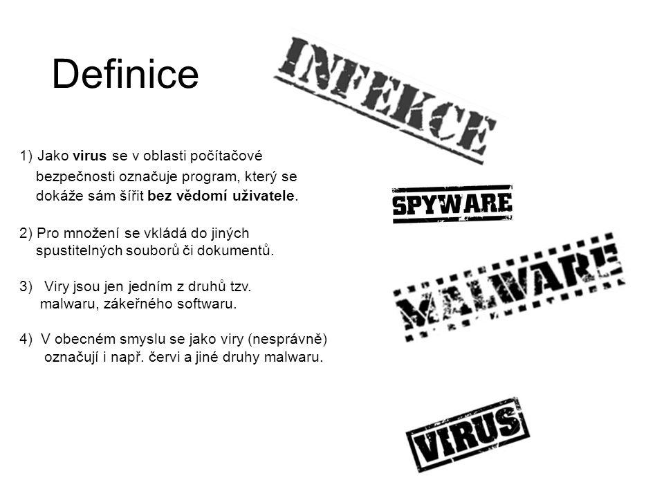 Definice 1) Jako virus se v oblasti počítačové bezpečnosti označuje program, který se dokáže sám šířit bez vědomí uživatele. 2) Pro množení se vkládá