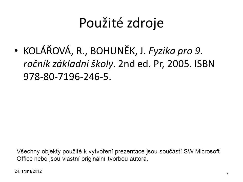 Použité zdroje KOLÁŘOVÁ, R., BOHUNĚK, J. Fyzika pro 9. ročník základní školy. 2nd ed. Pr, 2005. ISBN 978-80-7196-246-5. 24. srpna 2012 7 Všechny objek