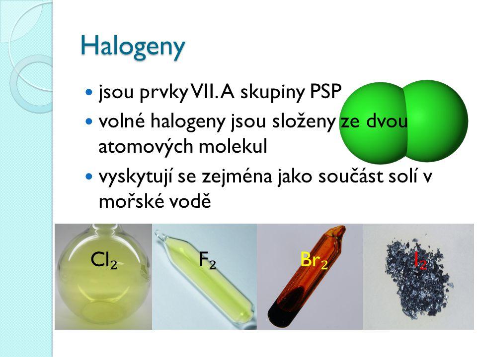 Halogeny jsou prvky VII. A skupiny PSP volné halogeny jsou složeny ze dvou atomových molekul vyskytují se zejména jako součást solí v mořské vodě Cl ₂