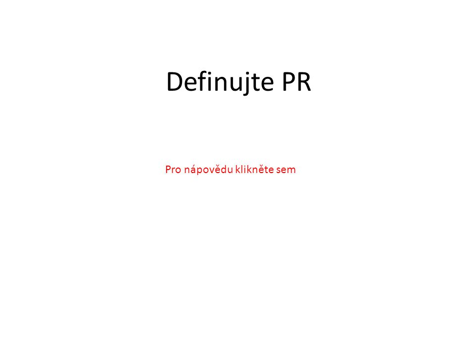 Definujte PR Pro nápovědu klikněte sem