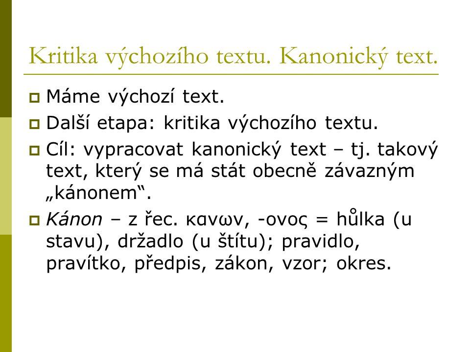 """ Máme výchozí text.  Další etapa: kritika výchozího textu.  Cíl: vypracovat kanonický text – tj. takový text, který se má stát obecně závazným """"kán"""