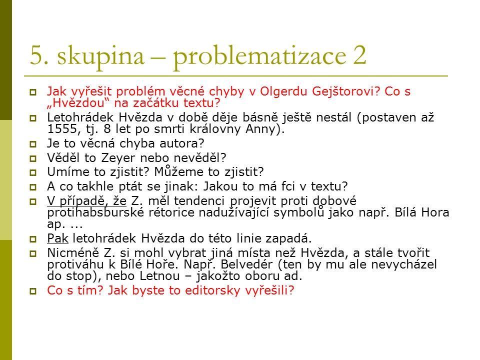 """5. skupina – problematizace 2  Jak vyřešit problém věcné chyby v Olgerdu Gejštorovi? Co s """"Hvězdou"""" na začátku textu?  Letohrádek Hvězda v době děje"""