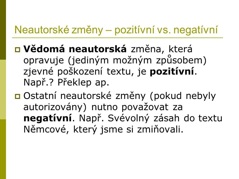 Neautorské změny – pozitívní vs. negatívní  Vědomá neautorská změna, která opravuje (jediným možným způsobem) zjevné poškození textu, je pozitívní. N