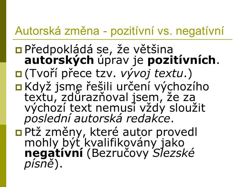 Autorská změna - pozitívní vs. negatívní  Předpokládá se, že většina autorských úprav je pozitívních.  (Tvoří přece tzv. vývoj textu.)  Když jsme ř
