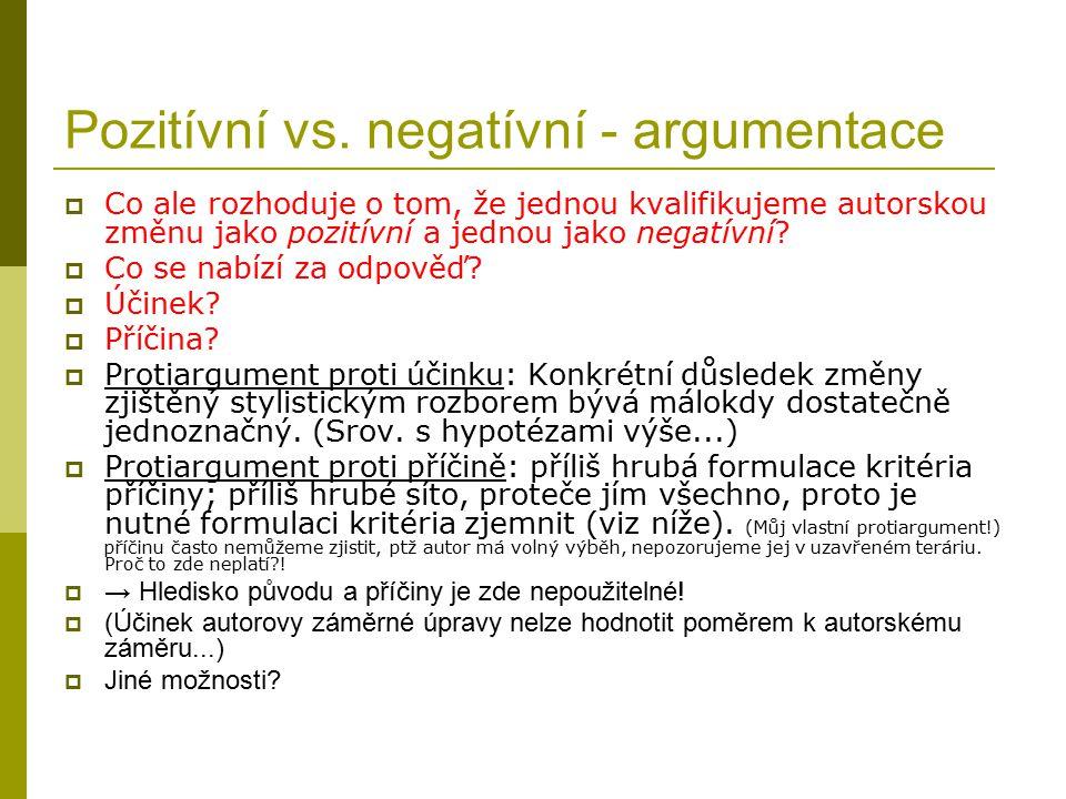 Pozitívní vs. negatívní - argumentace  Co ale rozhoduje o tom, že jednou kvalifikujeme autorskou změnu jako pozitívní a jednou jako negatívní?  Co s