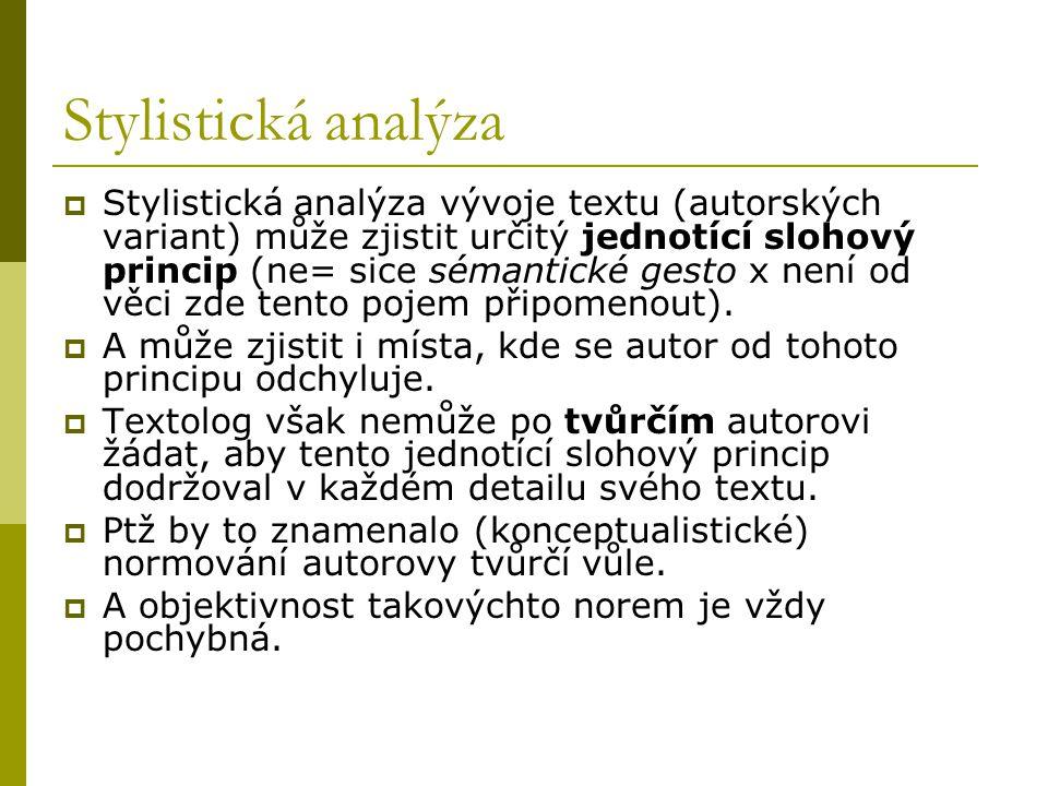Stylistická analýza  Stylistická analýza vývoje textu (autorských variant) může zjistit určitý jednotící slohový princip (ne= sice sémantické gesto x