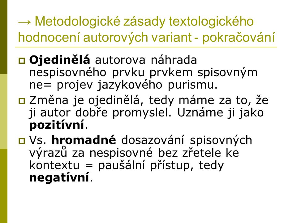 → Metodologické zásady textologického hodnocení autorových variant - pokračování  Ojedinělá autorova náhrada nespisovného prvku prvkem spisovným ne=