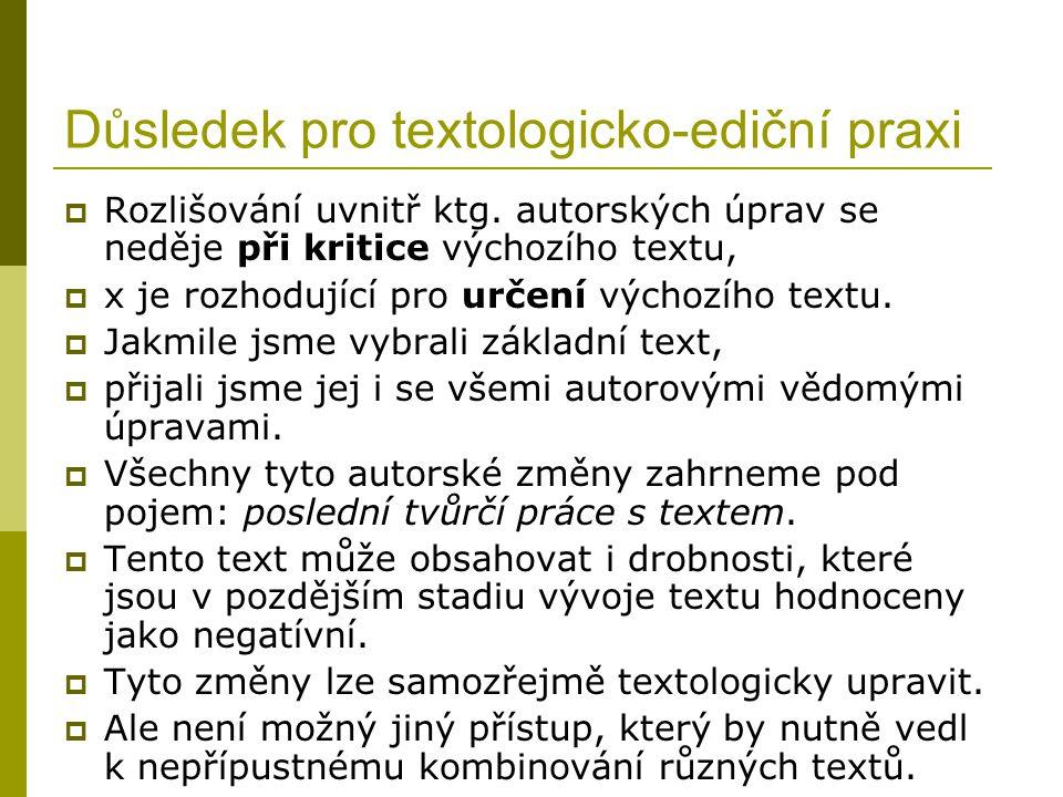 Důsledek pro textologicko-ediční praxi  Rozlišování uvnitř ktg. autorských úprav se neděje při kritice výchozího textu,  x je rozhodující pro určení
