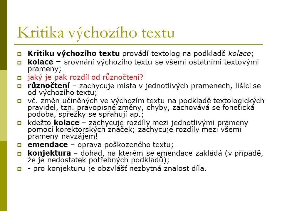Kritika výchozího textu  Kritiku výchozího textu provádí textolog na podkladě kolace;  kolace = srovnání výchozího textu se všemi ostatními textovým