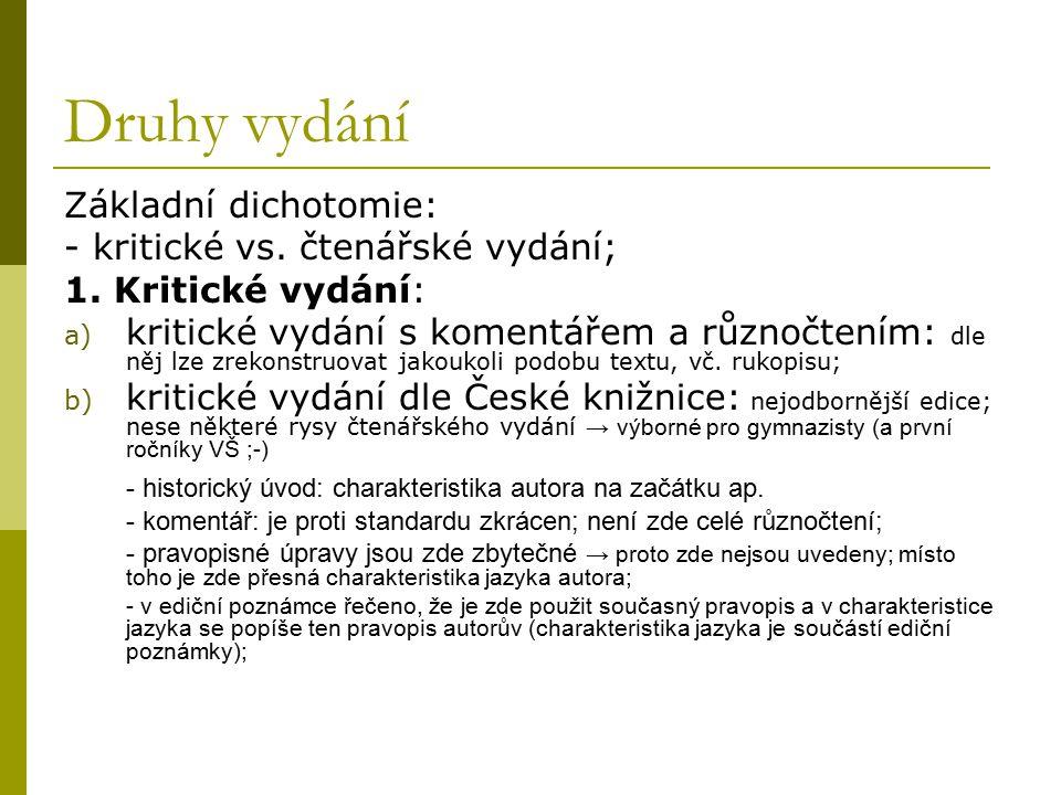 Druhy vydání Základní dichotomie: - kritické vs. čtenářské vydání; 1. Kritické vydání: a) kritické vydání s komentářem a různočtením: dle něj lze zrek