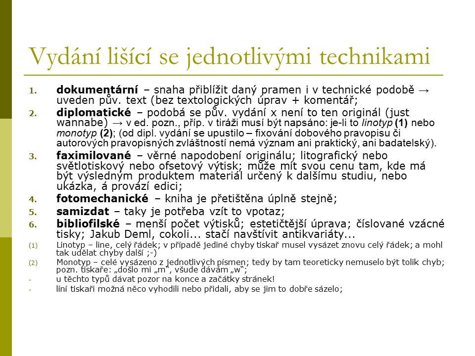 Vydání lišící se jednotlivými technikami 1. dokumentární – snaha přiblížit daný pramen i v technické podobě → uveden pův. text (bez textologických úpr
