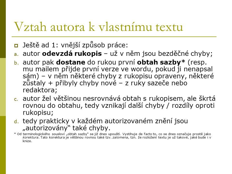 Vztah autora k vlastnímu textu  Ještě ad 1: vnější způsob práce: a. autor odevzdá rukopis – už v něm jsou bezděčné chyby; b. autor pak dostane do ruk
